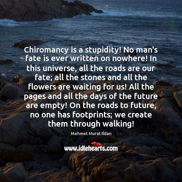 Image, Chiromancy is a stupidity! No man's fate is ever written on nowhere!