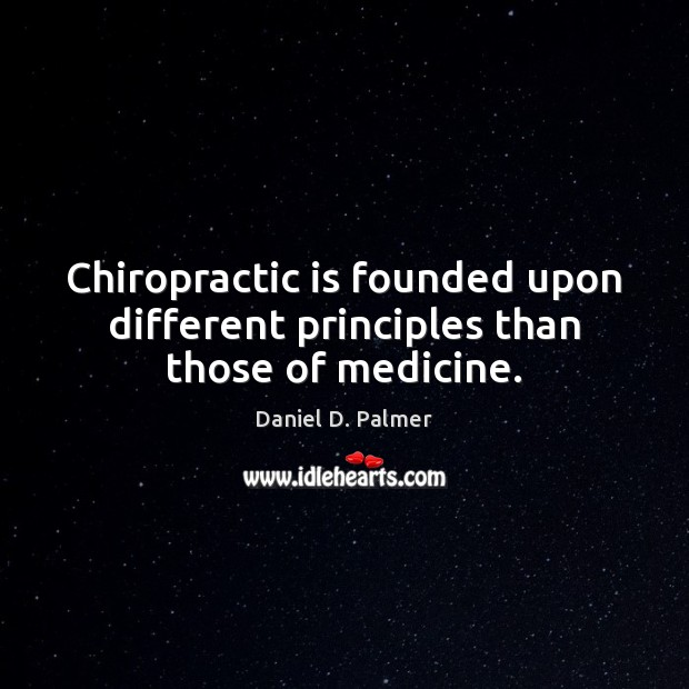 Chiropractic is founded upon different principles than those of medicine. Image