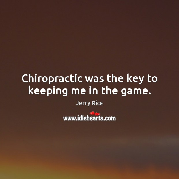 Chiropractic was the key to keeping me in the game. Image
