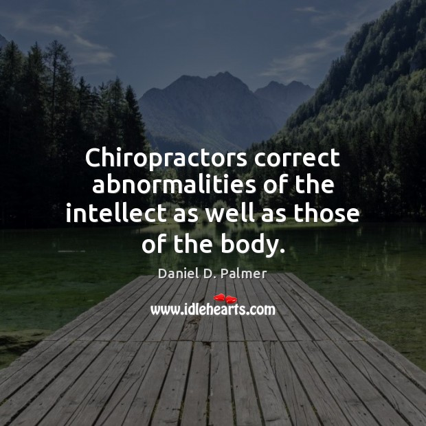 Image, Chiropractors correct abnormalities of the intellect as well as those of the body.