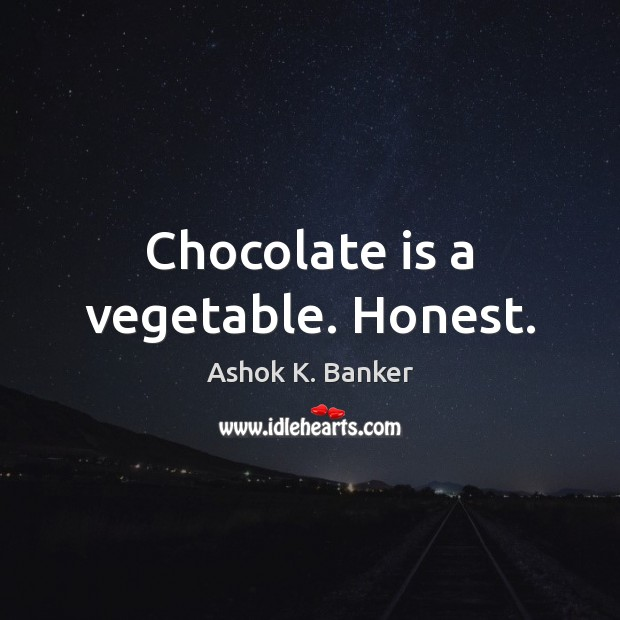 Image, Chocolate is a vegetable. Honest.