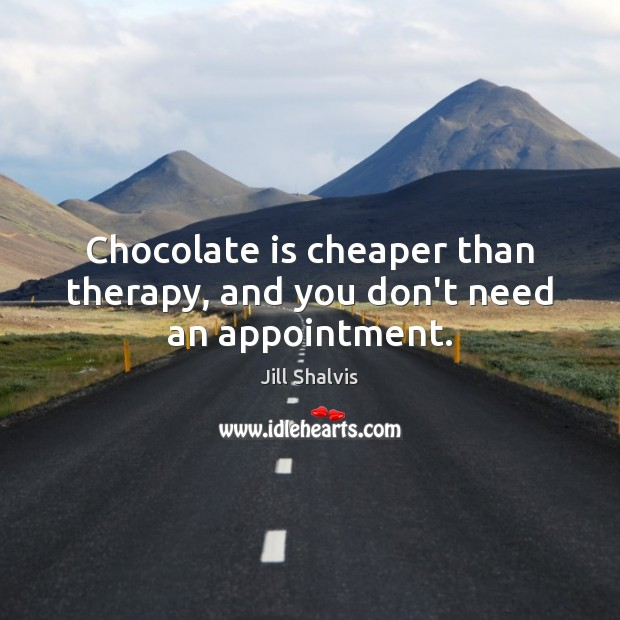 Image, Chocolate is cheaper than therapy, and you don't need an appointment.