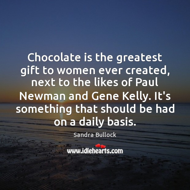 Chocolate is the greatest gift to women ever created, next to the Sandra Bullock Picture Quote