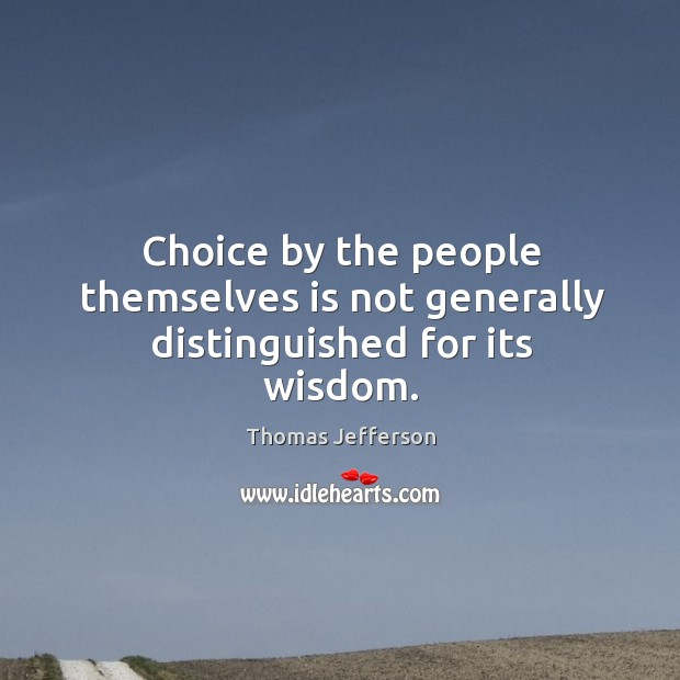 Choice by the people themselves is not generally distinguished for its wisdom. Image