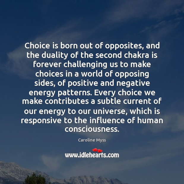 Choice is born out of opposites, and the duality of the second Caroline Myss Picture Quote
