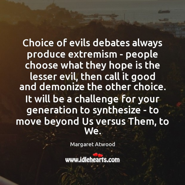 Choice of evils debates always produce extremism – people choose what they Image