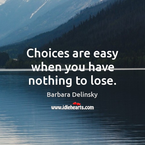Image, Choices are easy when you have nothing to lose.
