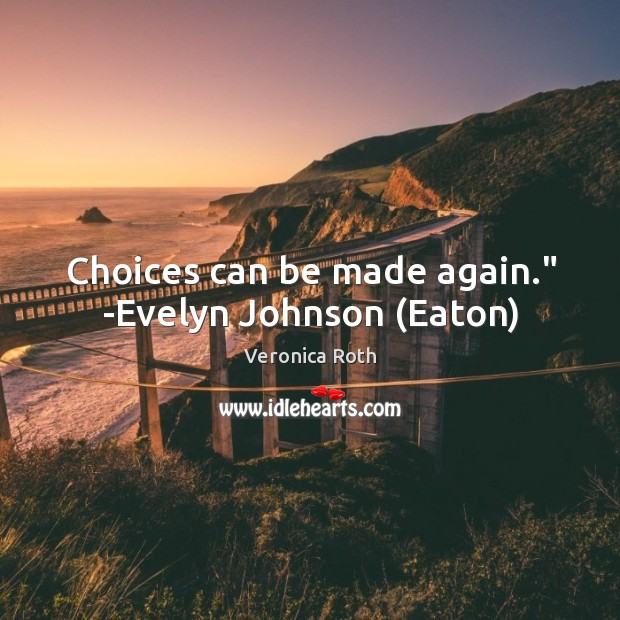"""Choices can be made again."""" -Evelyn Johnson (Eaton) Image"""