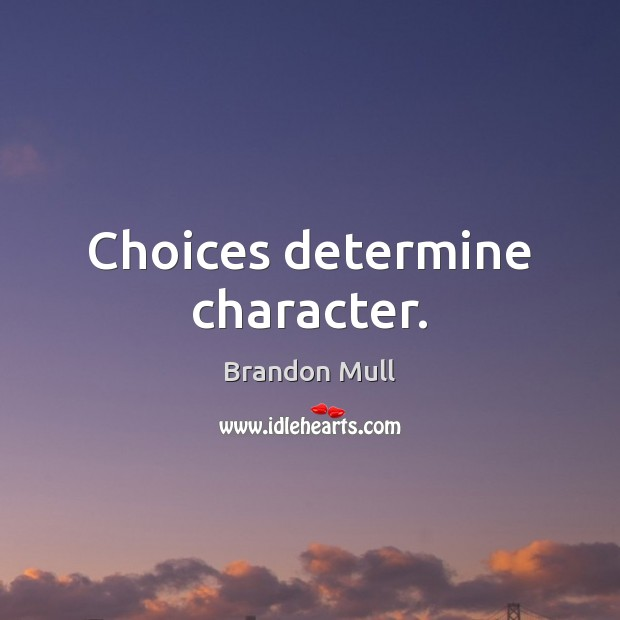 Choices determine character. Brandon Mull Picture Quote
