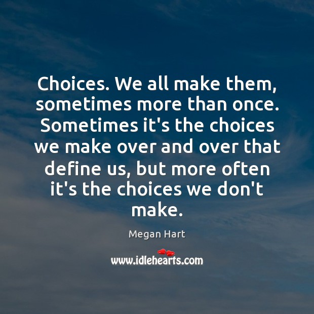 Choices. We all make them, sometimes more than once. Sometimes it's the Image