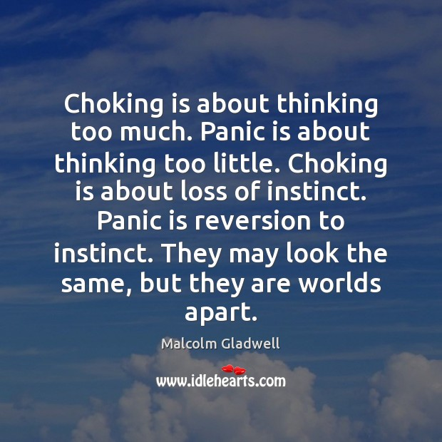 Image, Choking is about thinking too much. Panic is about thinking too little.