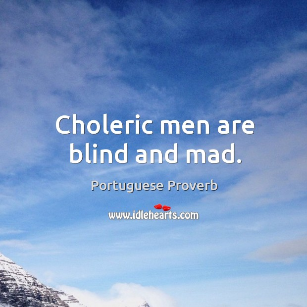 Image, Choleric men are blind and mad.