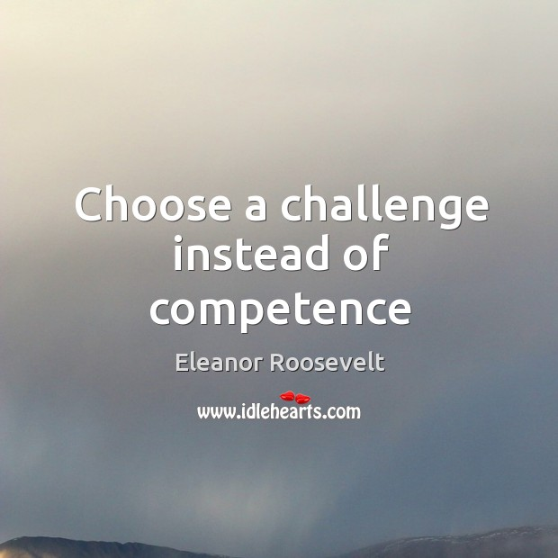 Image, Choose a challenge instead of competence