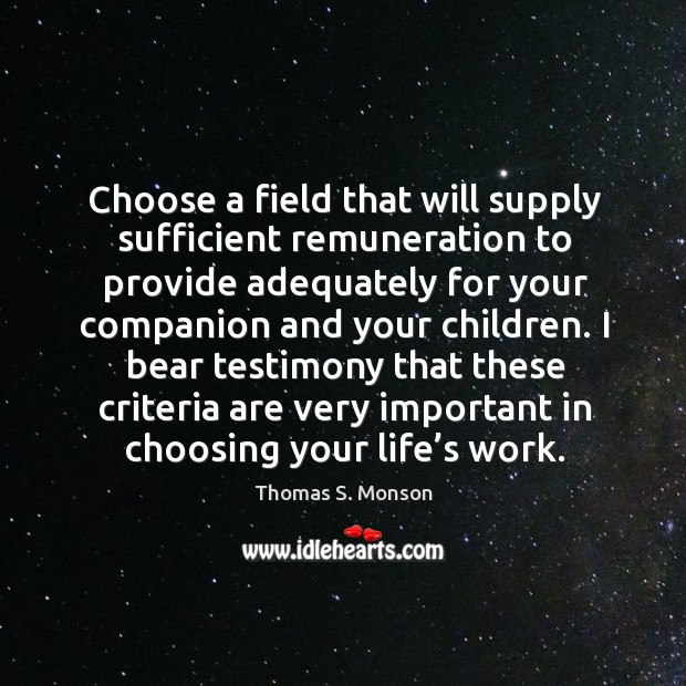 Choose a field that will supply sufficient remuneration to provide adequately for your companion and your children. Image