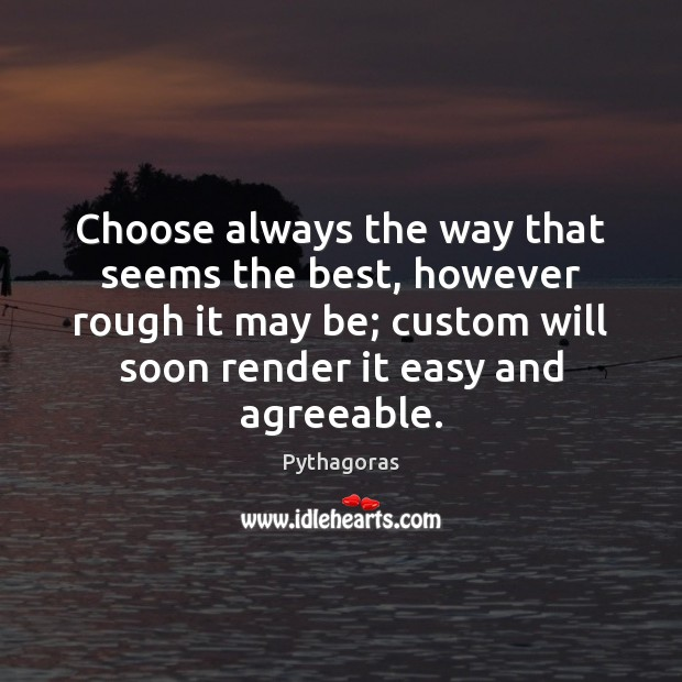 Image, Choose always the way that seems the best, however rough it may