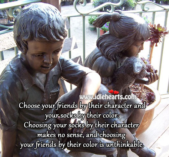 Choose Your Friends By Their Character