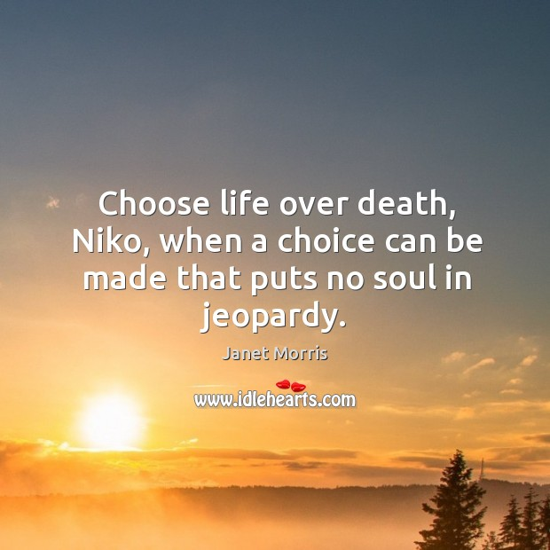 Choose life over death, Niko, when a choice can be made that puts no soul in jeopardy. Image