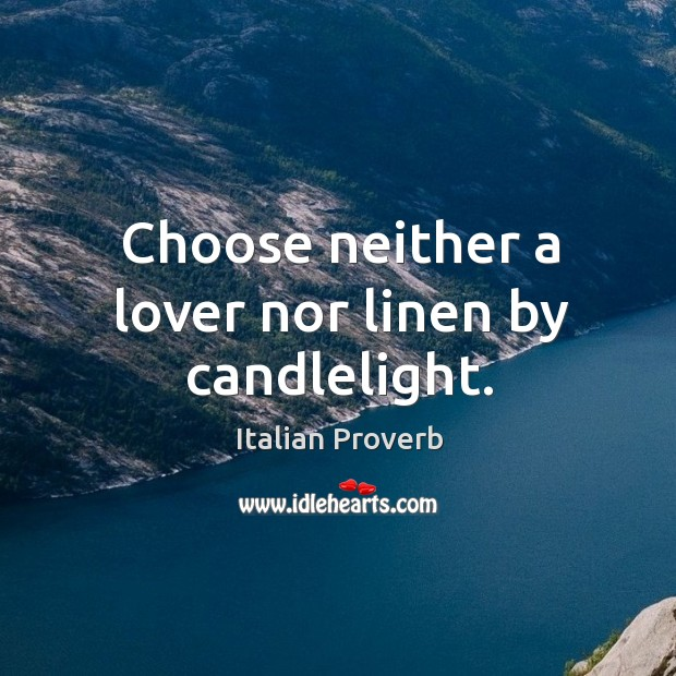 Image, Choose neither a lover nor linen by candlelight.