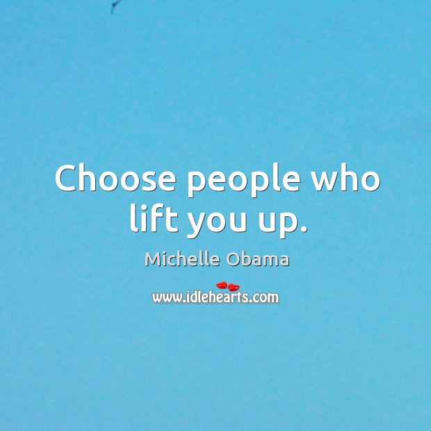 Image, Choose people who lift you up.