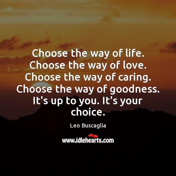 Image, Choose the way of life. Choose the way of love. Choose the