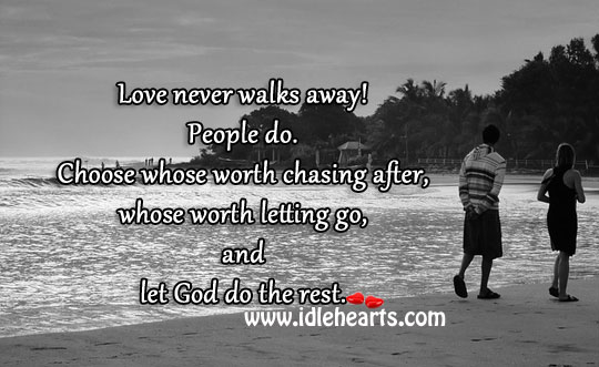 Love never walks away! people do. Letting Go Quotes Image
