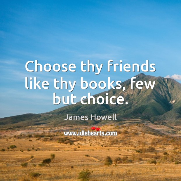 Choose thy friends like thy books, few but choice. Image