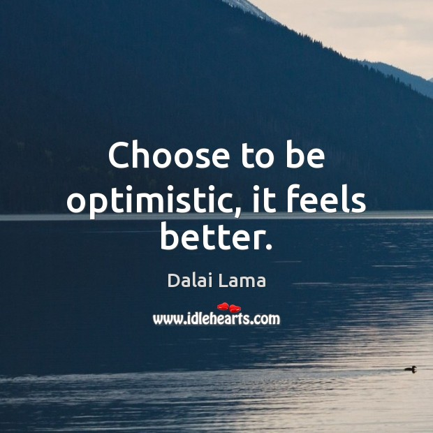 Choose to be optimistic, it feels better. Image