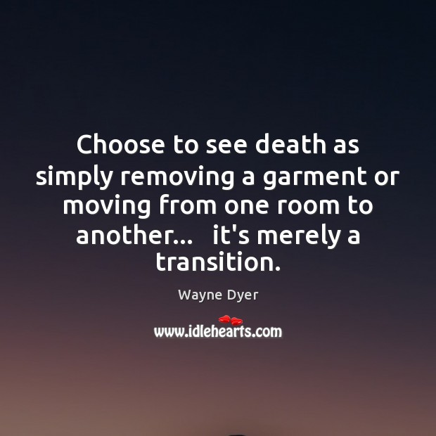 Image, Choose to see death as simply removing a garment or moving from