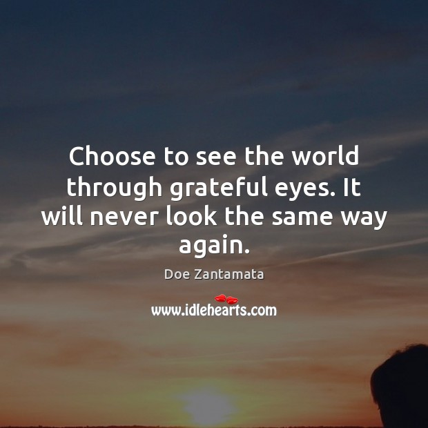 Choose to see the world through grateful eyes. Positive Quotes Image