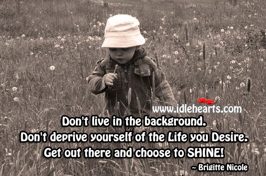 Get Out And Choose To Shine!