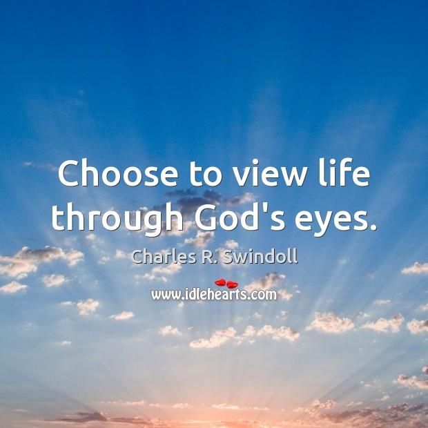 Choose to view life through God's eyes. Image