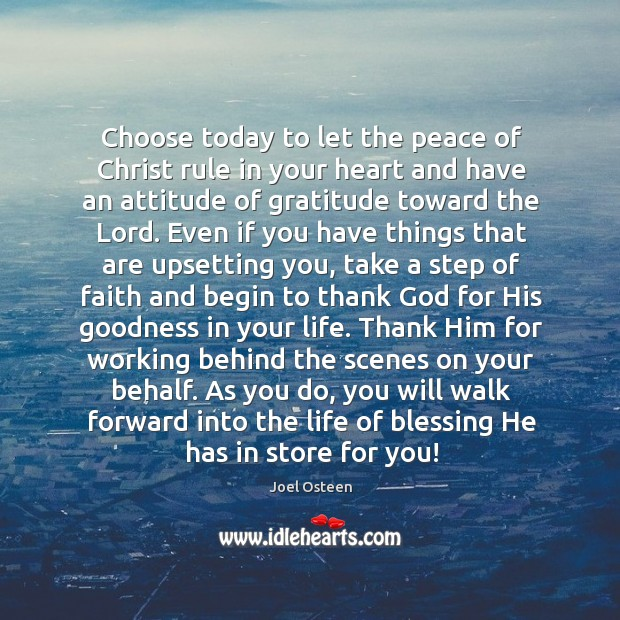 Choose today to let the peace of Christ rule in your heart Image
