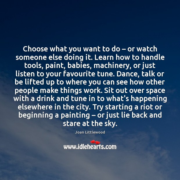 Choose what you want to do – or watch someone else doing it. Image