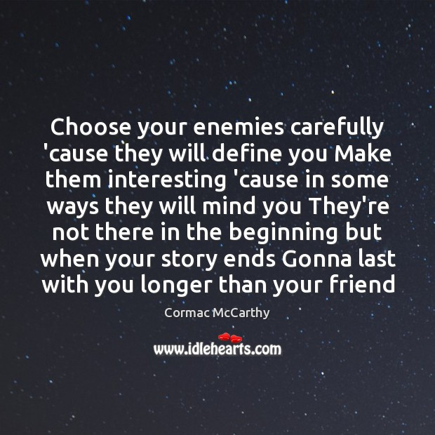 Image, Choose your enemies carefully 'cause they will define you Make them interesting