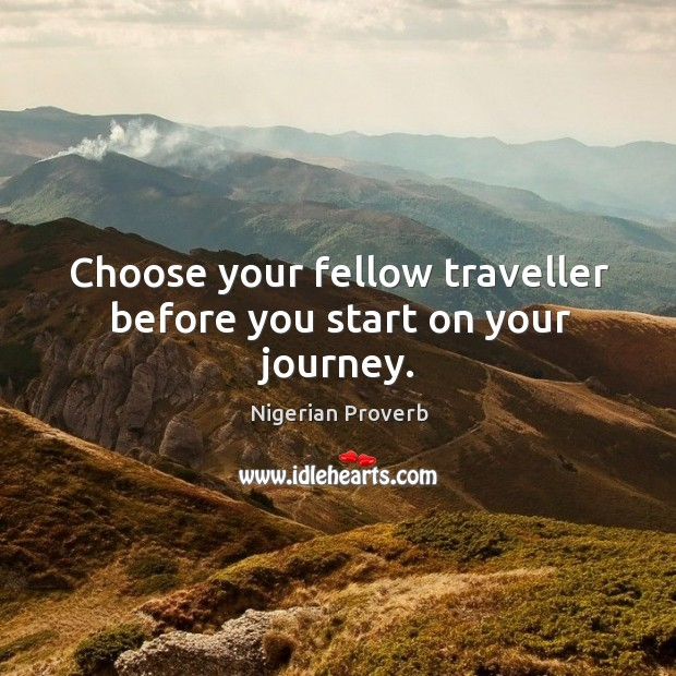 Choose your fellow traveller before you start on your journey. Nigerian Proverbs Image