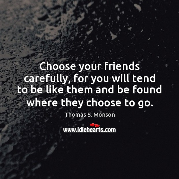 Choose your friends carefully, for you will tend to be like them Image