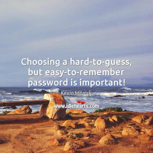 Choosing a hard-to-guess, but easy-to-remember password is important! Kevin Mitnick Picture Quote