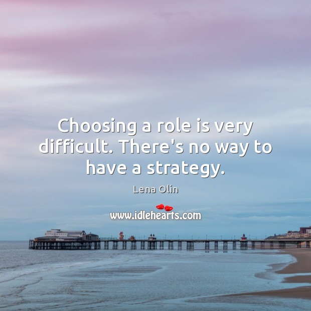 Choosing a role is very difficult. There's no way to have a strategy. Image