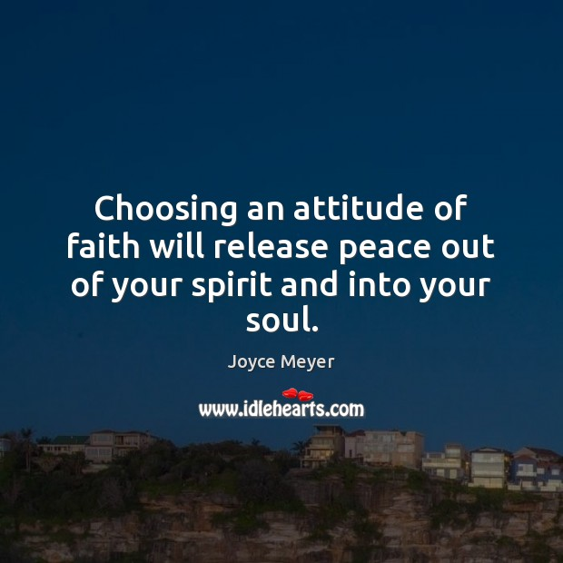 Image, Choosing an attitude of faith will release peace out of your spirit and into your soul.