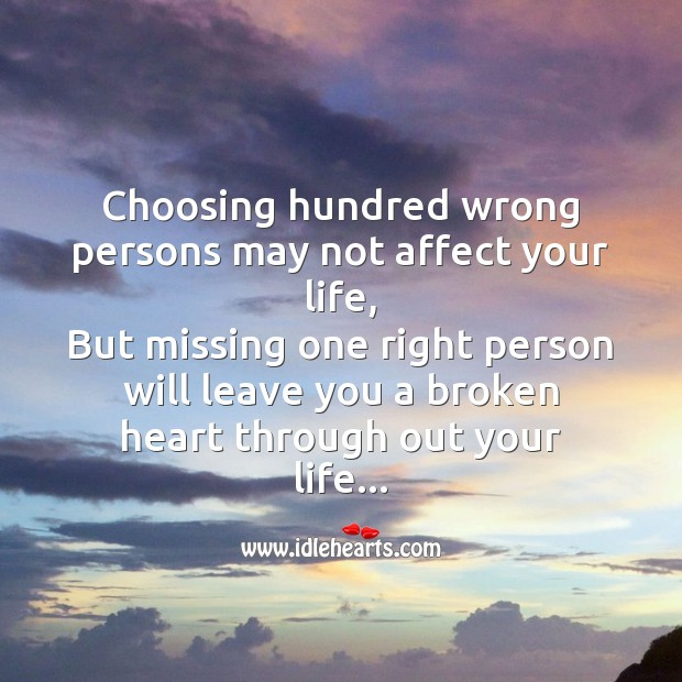 Choosing hundred wrong persons may not affect your life Broken Heart Messages Image