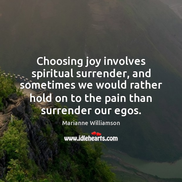 Choosing joy involves spiritual surrender, and sometimes we would rather hold on Marianne Williamson Picture Quote