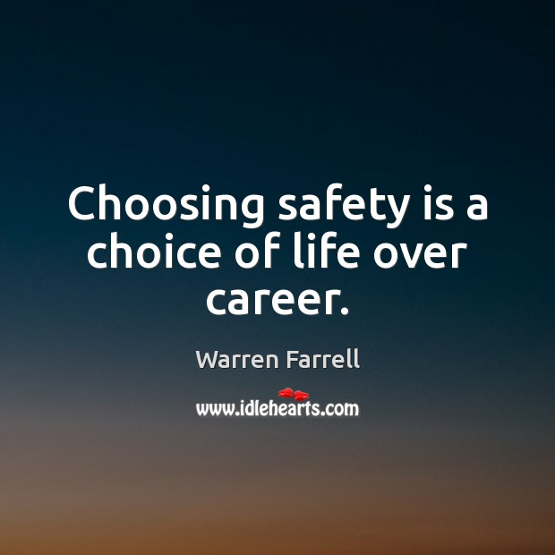 Choosing safety is a choice of life over career. Safety Quotes Image