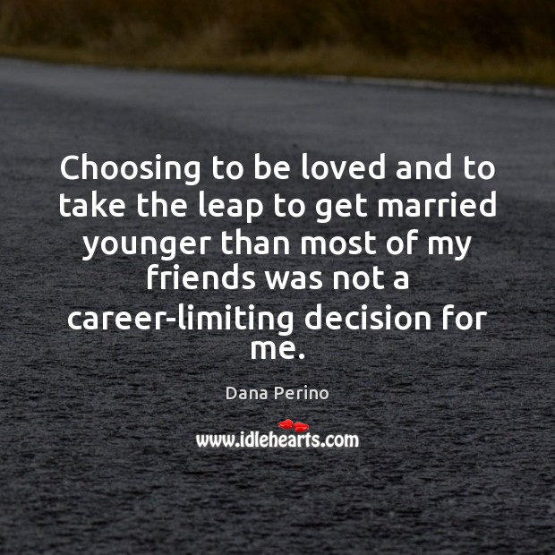 Choosing to be loved and to take the leap to get married Image