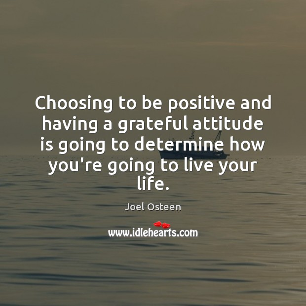 Choosing to be positive and having a grateful attitude is going to Image
