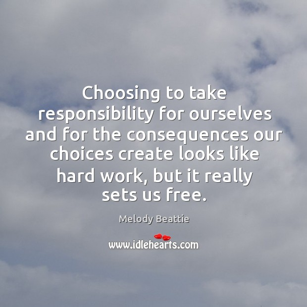 Choosing to take responsibility for ourselves and for the consequences our choices Image