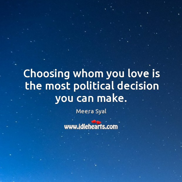 Choosing whom you love is the most political decision you can make. Image