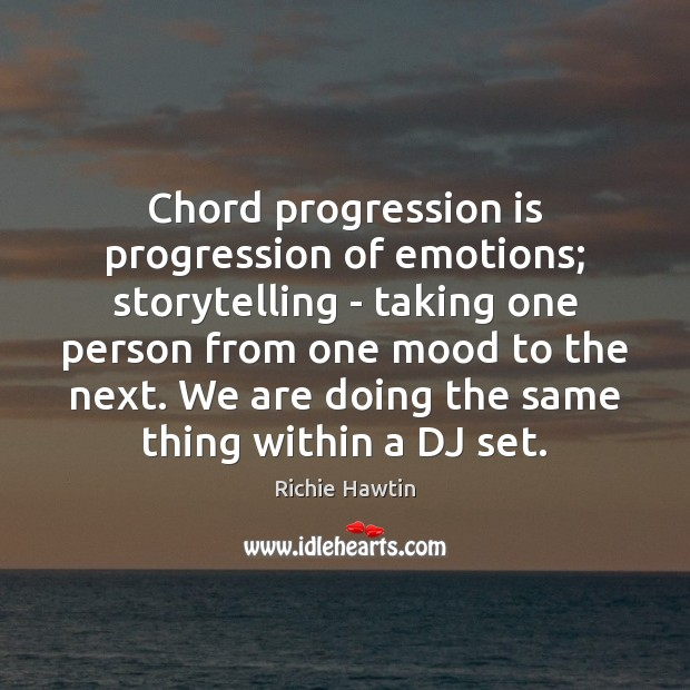 Chord progression is progression of emotions; storytelling – taking one person from Image