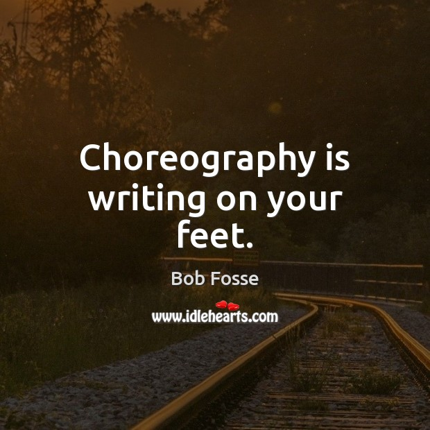 Image, Choreography is writing on your feet.