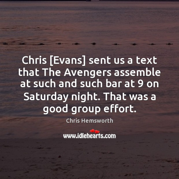 Chris [Evans] sent us a text that The Avengers assemble at such Chris Hemsworth Picture Quote