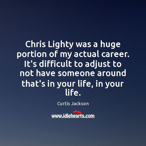 Chris Lighty was a huge portion of my actual career. It's difficult Curtis Jackson Picture Quote